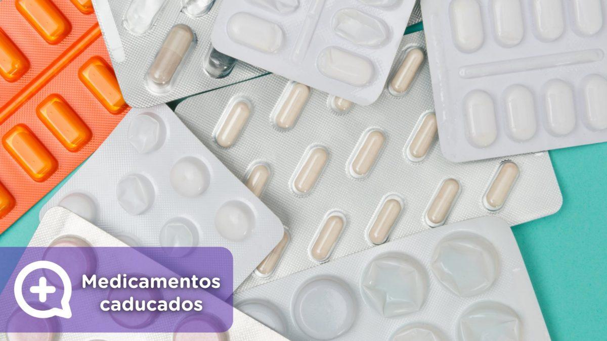 medicamentos o fármacos caducados. Eficacia, perjudicial. Salud. Mediquo, Tu amigo médico. Chat médico.