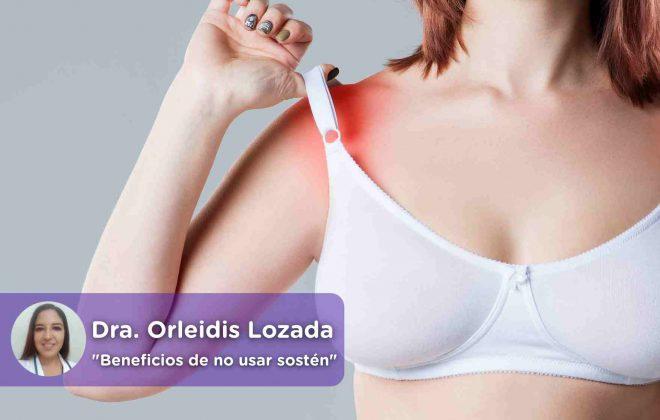 Beneficios de no usar sostén, sujetador, bra, braless, Orleidis Lozada. Mediquo. Salud. Ginecologo.