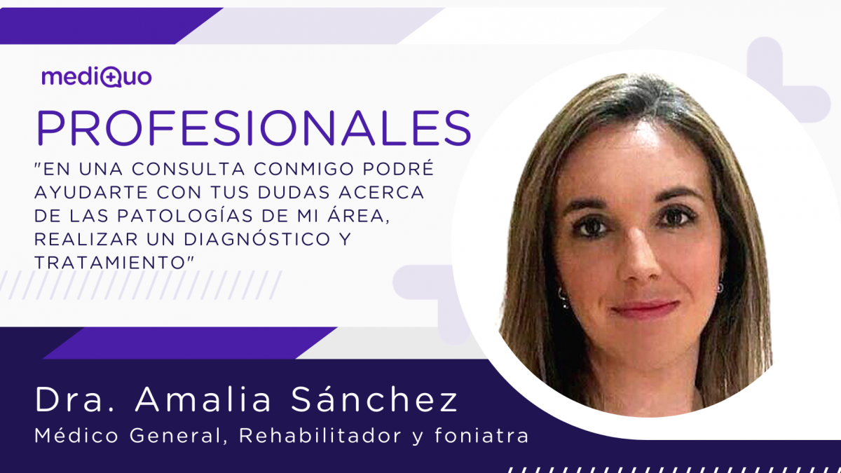 Profesional Dra. Amalia Sánchez López, médico general, rehabilitador, foniatra, mediQuo, telemedicina, consulta online. MediQuo