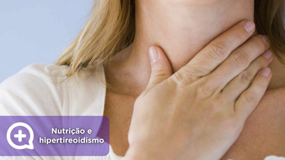 Hipertireoidismo comendo. Glândula tireóide. sintomas, causas e tratamento. Mediquo, seu amigo médico, conversa de médico.
